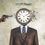 Don't Kill your time